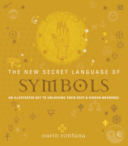 The New Secret Language of Symbols (An Illustrated Key to Unlocking Their Deep & Hidden Meanings) by David Fontana, 9781786782274