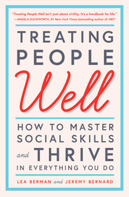 Treating People Well (How to Master Social Skills and Thrive in Everything You Do) by Lea Berman, Jeremy Bernard, Laura Bush, 9781501157998
