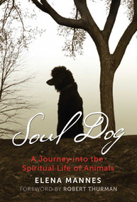 Soul Dog (A Journey into the Spiritual Life of Animals) by Elena Mannes, Robert Thurman, 9781591433262