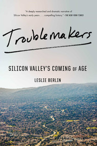 Troublemakers (Silicon Valley's Coming of Age) - 9781451651515 by Leslie Berlin, 9781451651515