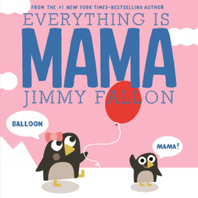 Everything Is Mama - 9781250125835 by Jimmy Fallon, Miguel Ordóñez, 9781250125835