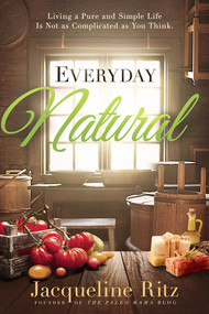 Everyday Natural (Living A Pure and Simple Life Is Not As Complicated as You Think) by Jacqueline Ritz, 9781629991887