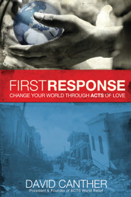 First Response (Change Your World Through Acts of Love) by David Mark Canther, 9781616383626