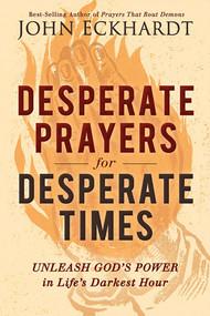 Desperate Prayers for Desperate Times (Unleash God's Power in Life's Darkest Hour) by John Eckhardt, 9781629995359