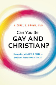 Can You Be Gay and Christian? (Responding With Love and Truth to Questions About Homosexuality) by Michael L. Brown, 9781621365938
