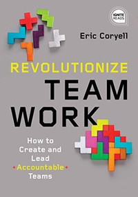 Revolutionize Teamwork (How to Create and Lead Accountable Teams) by Eric Coryell, 9781492680222