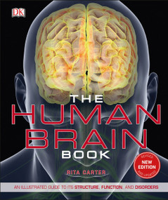 The Human Brain Book (An Illustrated Guide to its Structure, Function, and Disorders) by Rita Carter, 9781465479549