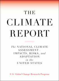 The Climate Report (National Climate Assessment-Impacts, Risks, and Adaptation in the United States) by U.S. Global Change Research Program, 9781612198026