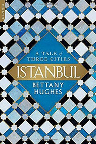 Istanbul (A Tale of Three Cities) - 9780306921995 by Bettany Hughes, 9780306921995