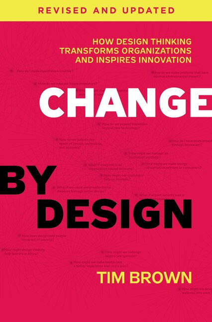 Change by Design, Revised and Updated (How Design Thinking Transforms Organizations and Inspires Innovation) by Tim Brown, 9780062856623