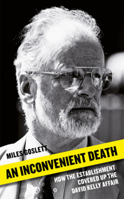 An Inconvenient Death (How the Establishment Covered Up the David Kelly Affair) - 9781788543118 by Miles Goslett, 9781788543118