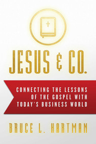 Jesus & Co. (Connecting the Lessons of The Gospel with Today's Business World) - 9781642931587 by Bruce L. Hartman, 9781642931587