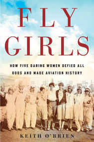 Fly Girls (How Five Daring Women Defied All Odds and Made Aviation History) - 9781328592798 by Keith O'Brien, 9781328592798