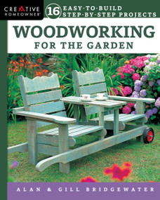 Woodworking for the Garden (16 Easy-to-Build Step-by-Step Projects) by Alan Bridgewater, Gill Bridgewater, 9781580118309