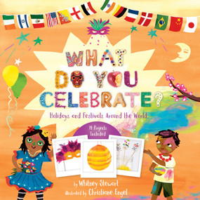 What Do You Celebrate? (Holidays and Festivals Around the World) by Whitney Stewart, Christiane Engel, 9781454932130