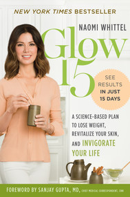 Glow15 (A Science-Based Plan to Lose Weight, Revitalize Your Skin, and Invigorate Your Life) - 9781328614179 by Naomi Whittel, 9781328614179