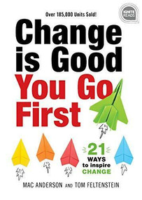 Change is Good... You Go First (21 Ways to Inspire Change) by Tom Feltenstein, Mac Anderson, 9781492679509