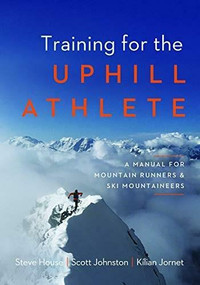Training for the Uphill Athlete (A Manual for Mountain Runners and Ski Mountaineers) by Steve House, Scott Johnston, Kilian Jornet, 9781938340840
