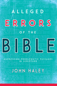 Alleged Errors of the Bible (Addressing Problematic Passages in Scripture) by John Haley, 9781641231237