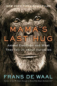 Mama's Last Hug (Animal Emotions and What They Tell Us about Ourselves) by Frans de Waal, 9780393635065