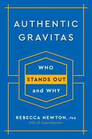 Authentic Gravitas (Who Stands Out and Why) by Rebecca Newton, Ph.D., 9780143132080
