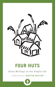 Four Huts (Asian Writings on the Simple Life) - 9781611806410 by Burton Watson, 9781611806410