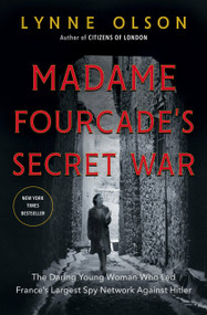 Madame Fourcade's Secret War (The Daring Young Woman Who Led France's Largest Spy Network Against Hitler) by Lynne Olson, 9780812994766