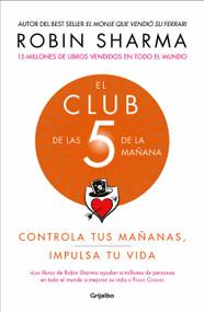 El Club de las 5 de la mañana: Controla tus mañanas, impulsa tu vida / The 5 a.m. Club by Robin Sharma, 9781949061673