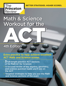Math and Science Workout for the ACT, 4th Edition (Extra Practice for an Excellent Score) by The Princeton Review, 9780525567929
