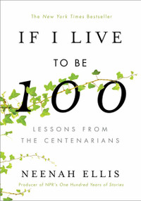 If I Live to Be 100 (Lessons from the Centenarians) - 9781984823502 by Neenah Ellis, 9781984823502