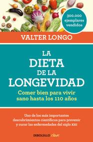 La dieta de la longevidad: Comer bien para vivir sano hasta los 110 años / The Longevity Diet by Valter Longo, 9788466344401