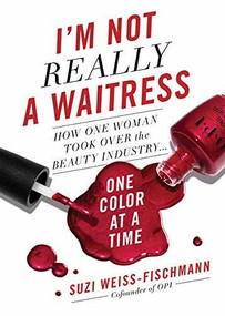 I'm Not Really a Waitress (How One Woman Took Over the Beauty Industry One Color at a Time) by Suzi Weiss-Fischmann, 9781580058193
