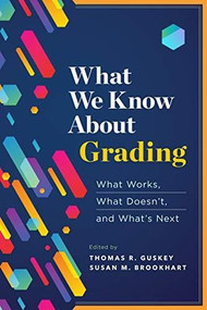 What We Know About Grading (What Works, What Doesn't, and What's Next) by Thomas R. Guskey, Susan M. Brookhart, 9781416627234