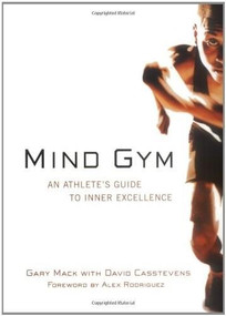 Mind Gym (An Athlete's Guide to Inner Excellence) by Gary Mack, David Casstevens, 9780071395977