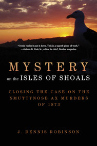 Mystery on the Isles of Shoals (Closing the Case on the Smuttynose Ax Murders of 1873) - 9781510741775 by J. Dennis Robinson, 9781510741775