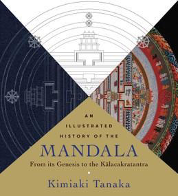 An  Illustrated History of the Mandala (From Its Genesis to the Kalacakratantra) by Kimiaki  Tanaka, 9781614292784