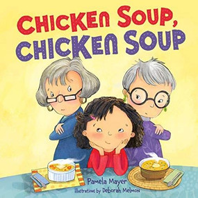 Chicken Soup, Chicken Soup - 9781467789349 by Pamela Mayer, Deborah Melmon, 9781467789349