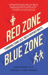Red Zone, Blue Zone (Turning Conflict into Opportunity) by James Osterhaus, Joseph Jurkowski, Todd Hahn, 9781939629630