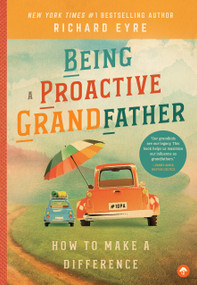 Being a Proactive Grandfather (How to Make A Difference) by Richard Eyre, 9781945547270