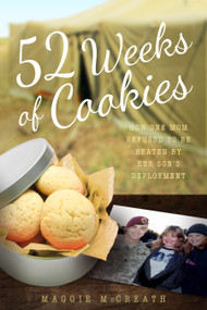 52 Weeks of Cookies (How One Mom Refused to Be Beaten by Her Son's Deployment) by Maggie McCreath, 9781942934363