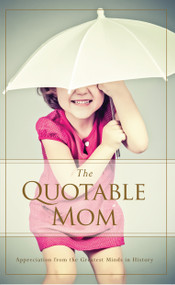 The Quotable Mom (Appreciation from the Greatest Minds in History) by Familius, 9781939629081