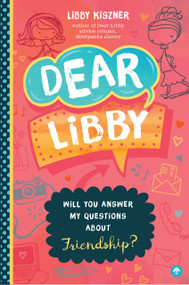 Dear Libby (Will You Answer My Questions about Friendship?) by Libby Kiszner, 9781641700184