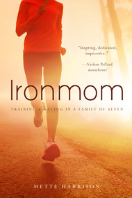 Ironmom (Training and Racing with a Family of 7) by Mette Harrison, 9781938301360