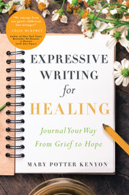Expressive Writing for Healing (Journal Your Way From Grief to Hope) by Mary Potter Kenyon, 9781945547447