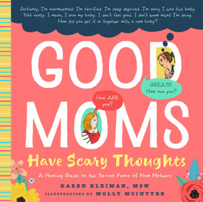 Good Moms Have Scary Thoughts (A Healing Guide to the Secret Fears of New Mothers) by Karen Kleiman, Molly McIntyre, 9781641701303