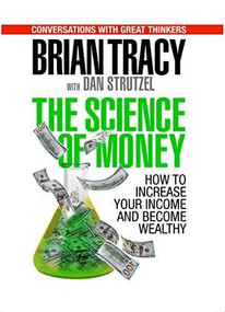 The Science of Money (How to Increase Your Income and Become Wealthy) by Brian Tracy, Dan Strutzel, 9781722510039