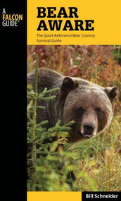 Bear Aware (The Quick Reference Bear Country Survival Guide) by Bill Schneider, 9780762779635