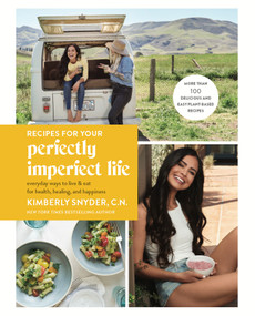 Recipes for Your Perfectly Imperfect Life (Everyday Ways to Live and Eat for Health, Healing, and Happiness) by Kimberly Snyder, C.N., 9780525573715