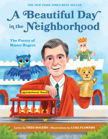 A Beautiful Day in the Neighborhood (The Poetry of Mister Rogers) by Fred Rogers, Luke Flowers, 9781683691136