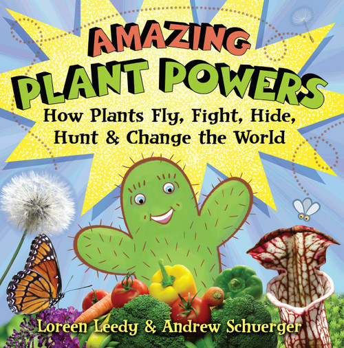 Amazing Plant Powers (How Plants Fly, Fight, Hide, Hunt, and Change the World) - 9780823440474 by Loreen Leedy, Andrew Schuerger, 9780823440474